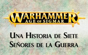 Age of Sigmar: Una historia de siete Señores de la Guerra